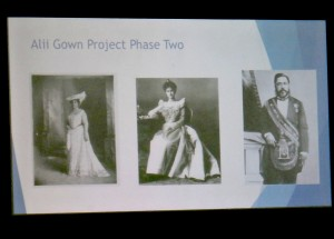 presentation of the Ali`i Gown Project by Friends of `Iolani Palace